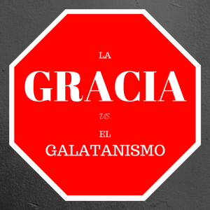 gracia vs galatanismo