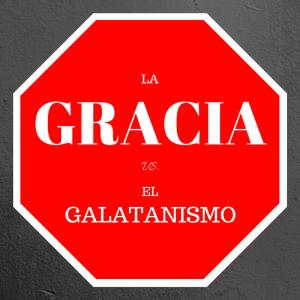 gracia vs galatanismo