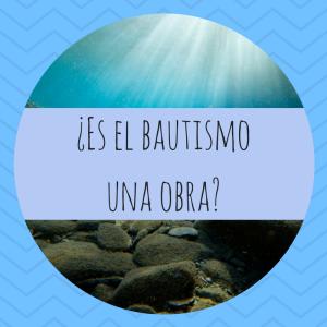 Es el bautismo una obra