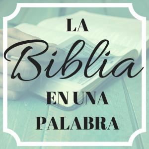 La Biblia en una palabra